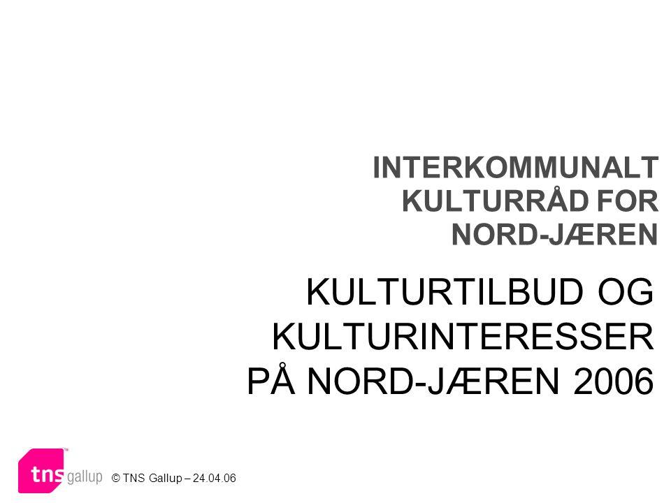 INTERKOMMUNALT KULTURRÅD FOR NORD-JÆREN KULTURTILBUD OG KULTURINTERESSER PÅ NORD-JÆREN 2006 © TNS Gallup – 24.04.06