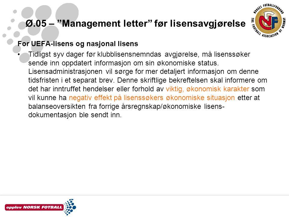 """Ø.05 – """"Management letter"""" før lisensavgjørelse For UEFA-lisens og nasjonal lisens •Tidligst syv dager før klubblisensnemndas avgjørelse, må lisenssøk"""