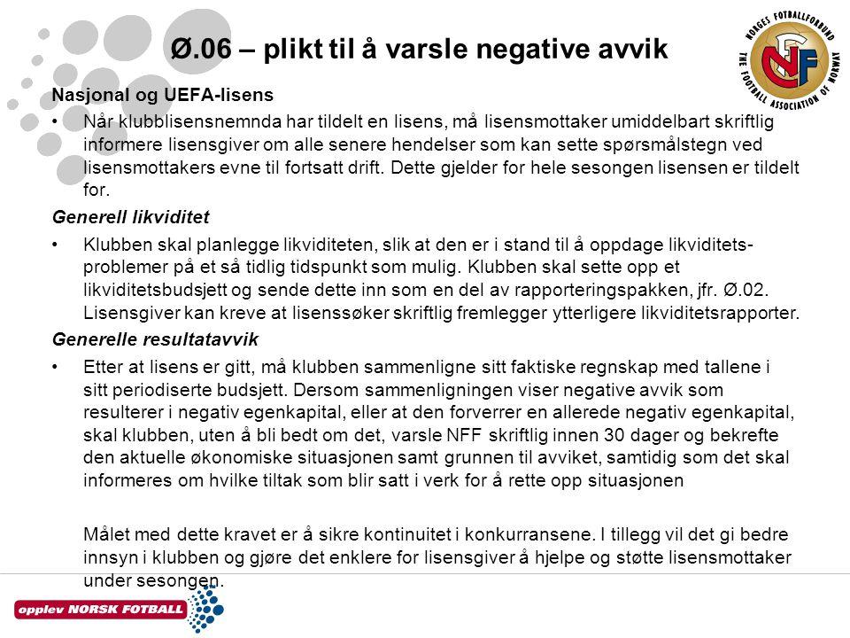 Ø.06 – plikt til å varsle negative avvik Nasjonal og UEFA-lisens •Når klubblisensnemnda har tildelt en lisens, må lisensmottaker umiddelbart skriftlig