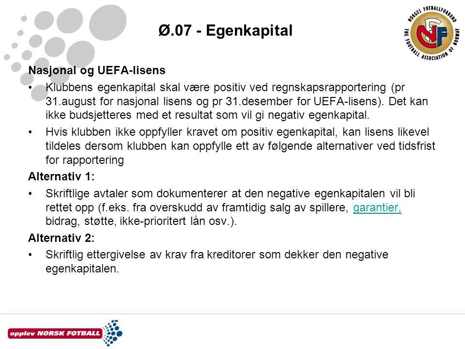 Ø.07 - Egenkapital Nasjonal og UEFA-lisens •Klubbens egenkapital skal være positiv ved regnskapsrapportering (pr 31.august for nasjonal lisens og pr 3