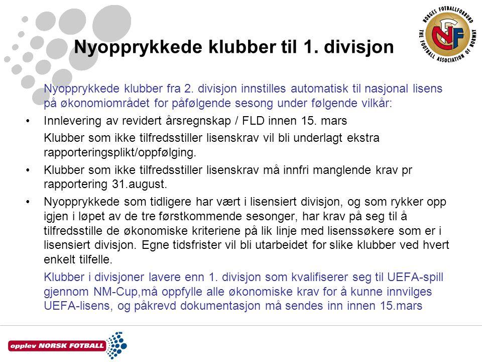Nyopprykkede klubber til 1. divisjon Nyopprykkede klubber fra 2. divisjon innstilles automatisk til nasjonal lisens på økonomiområdet for påfølgende s