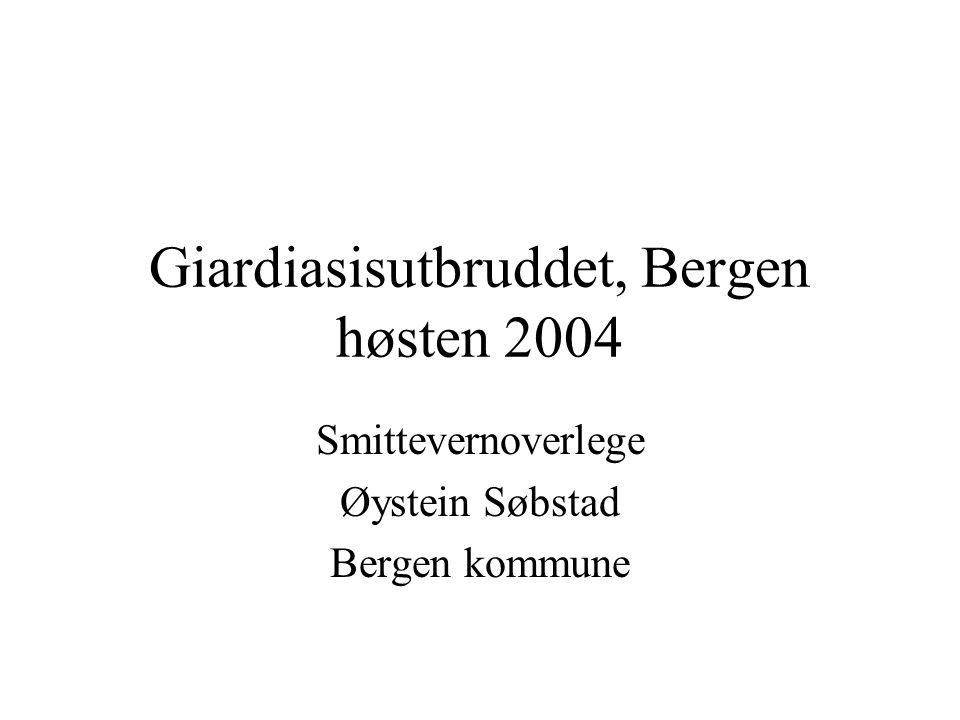 Giardiasisutbruddet, Bergen høsten 2004 Smittevernoverlege Øystein Søbstad Bergen kommune