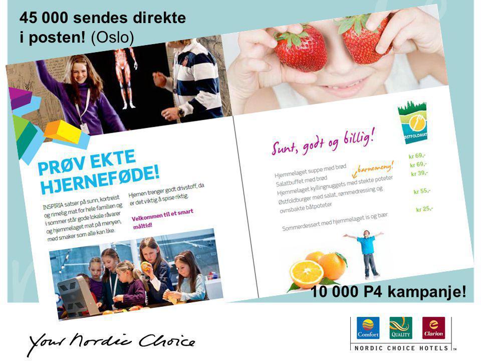 45 000 sendes direkte i posten! (Oslo) 10 000 P4 kampanje!
