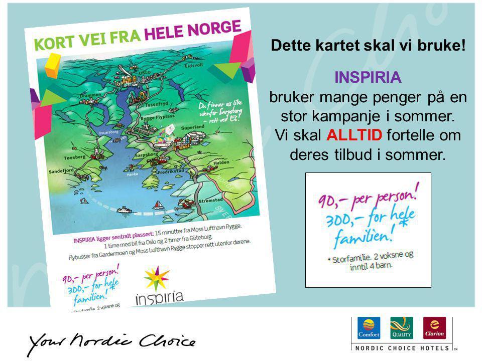 Dette kartet skal vi bruke! INSPIRIA bruker mange penger på en stor kampanje i sommer. Vi skal ALLTID fortelle om deres tilbud i sommer.