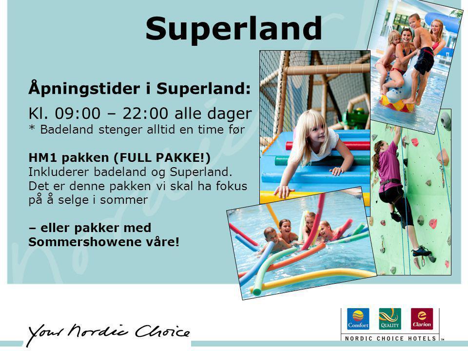 Superland Åpningstider i Superland: Kl. 09:00 – 22:00 alle dager * Badeland stenger alltid en time før HM1 pakken (FULL PAKKE!) Inkluderer badeland og