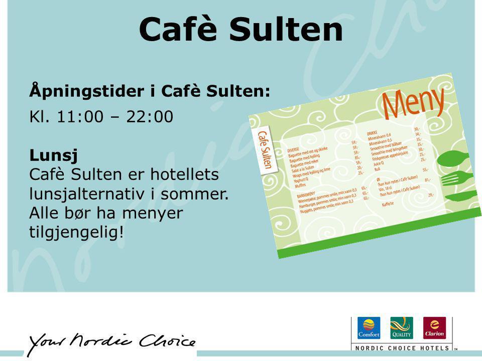 Cafè Sulten Åpningstider i Cafè Sulten: Kl. 11:00 – 22:00 Lunsj Cafè Sulten er hotellets lunsjalternativ i sommer. Alle bør ha menyer tilgjengelig!