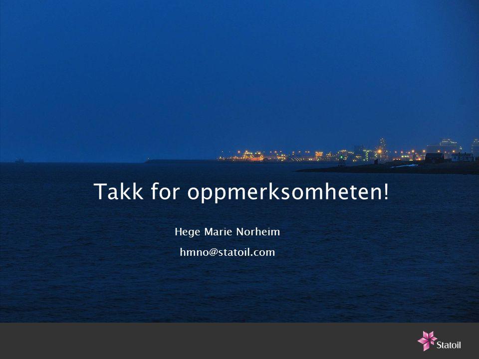 Takk for oppmerksomheten! Hege Marie Norheim hmno@statoil.com
