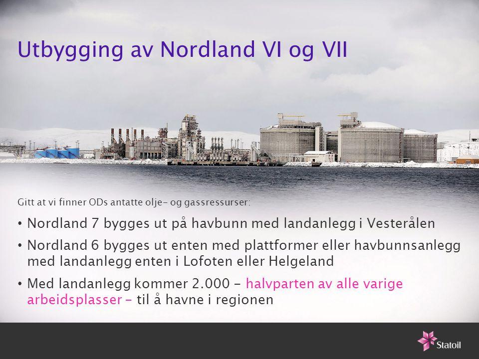 Utbygging av Nordland VI og VII Gitt at vi finner ODs antatte olje- og gassressurser: • Nordland 7 bygges ut på havbunn med landanlegg i Vesterålen •