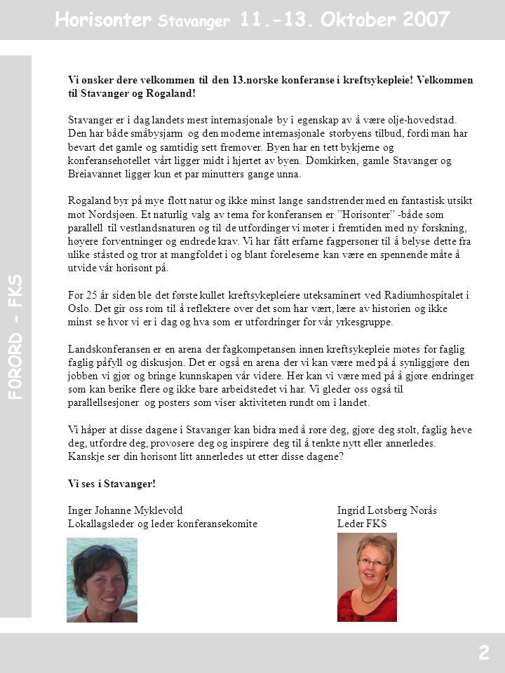 Horisonter Stavanger 11.-13. Oktober 2007 F0RORD - FKS 2 Vi ønsker dere velkommen til den 13.norske konferanse i kreftsykepleie! Velkommen til Stavang