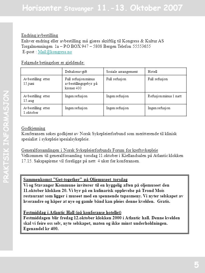 Horisonter Stavanger 11.-13. Oktober 2007 PRAKTSIK INFORMASJON 5 Endring/avbestilling Enhver endring eller avbestilling må gjøres skriftlig til Kongre