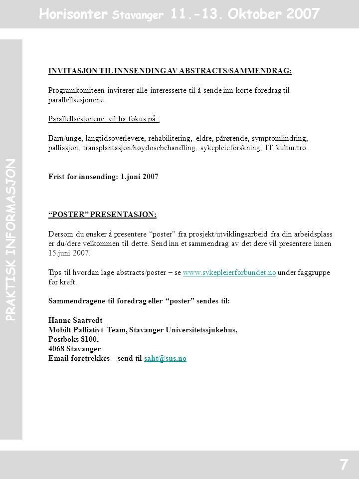 Horisonter Stavanger 11.-13. Oktober 2007 PRAKTISK INFORMASJON 7 INVITASJON TIL INNSENDING AV ABSTRACTS/SAMMENDRAG: Programkomiteen inviterer alle int