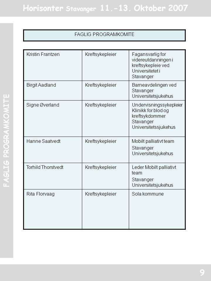 Horisonter Stavanger 11.-13. Oktober 2007 FAGLIG PROGRAMKOMITE 9 Kristin Frantzen KreftsykepleierFagansvarlig for videreutdanningen i kreftsykepleie v