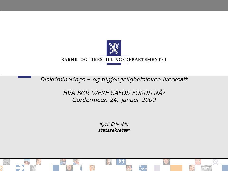 Diskriminerings – og tilgjengelighetsloven iverksatt HVA BØR VÆRE SAFOS FOKUS NÅ.