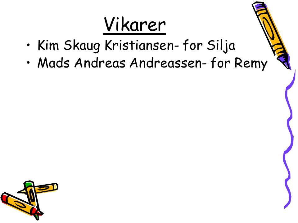 Vikarer •Kim Skaug Kristiansen- for Silja •Mads Andreas Andreassen- for Remy