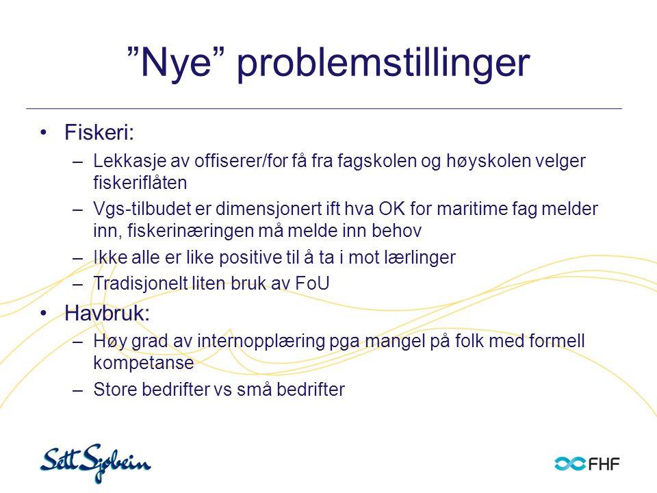 """""""Nye"""" problemstillinger •Fiskeri: –Lekkasje av offiserer/for få fra fagskolen og høyskolen velger fiskeriflåten –Vgs-tilbudet er dimensjonert ift hva"""