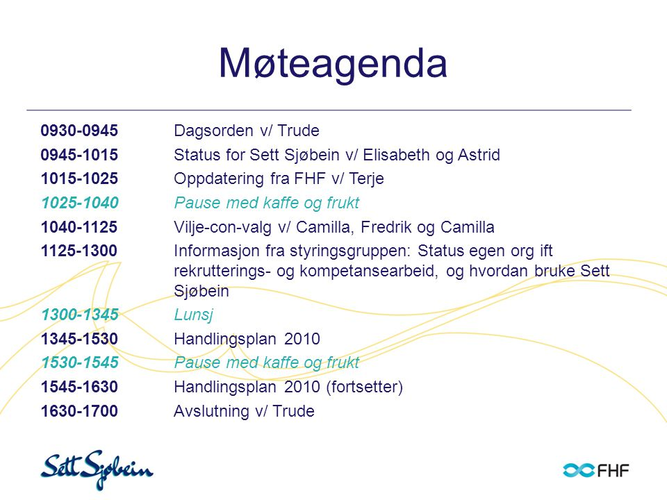 Møteagenda 0930-0945 Dagsorden v/ Trude 0945-1015Status for Sett Sjøbein v/ Elisabeth og Astrid 1015-1025Oppdatering fra FHF v/ Terje 1025-1040 Pause