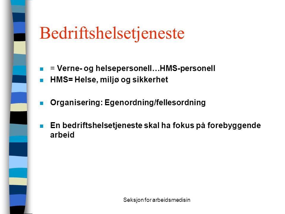 Seksjon for arbeidsmedisin Bedriftshelsetjeneste n = Verne- og helsepersonell…HMS-personell n HMS= Helse, miljø og sikkerhet n Organisering: Egenordni