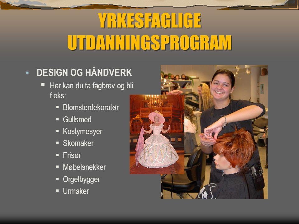 YRKESFAGLIGE UTDANNINGSPROGRAM  DESIGN OG HÅNDVERK  Her kan du ta fagbrev og bli f.eks:  Blomsterdekoratør  Gullsmed  Kostymesyer  Skomaker  Fr