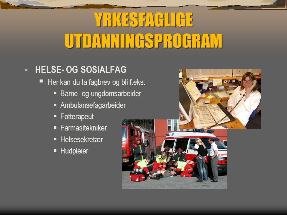 YRKESFAGLIGE UTDANNINGSPROGRAM  HELSE- OG SOSIALFAG  Her kan du ta fagbrev og bli f.eks:  Barne- og ungdomsarbeider  Ambulansefagarbeider  Fotter