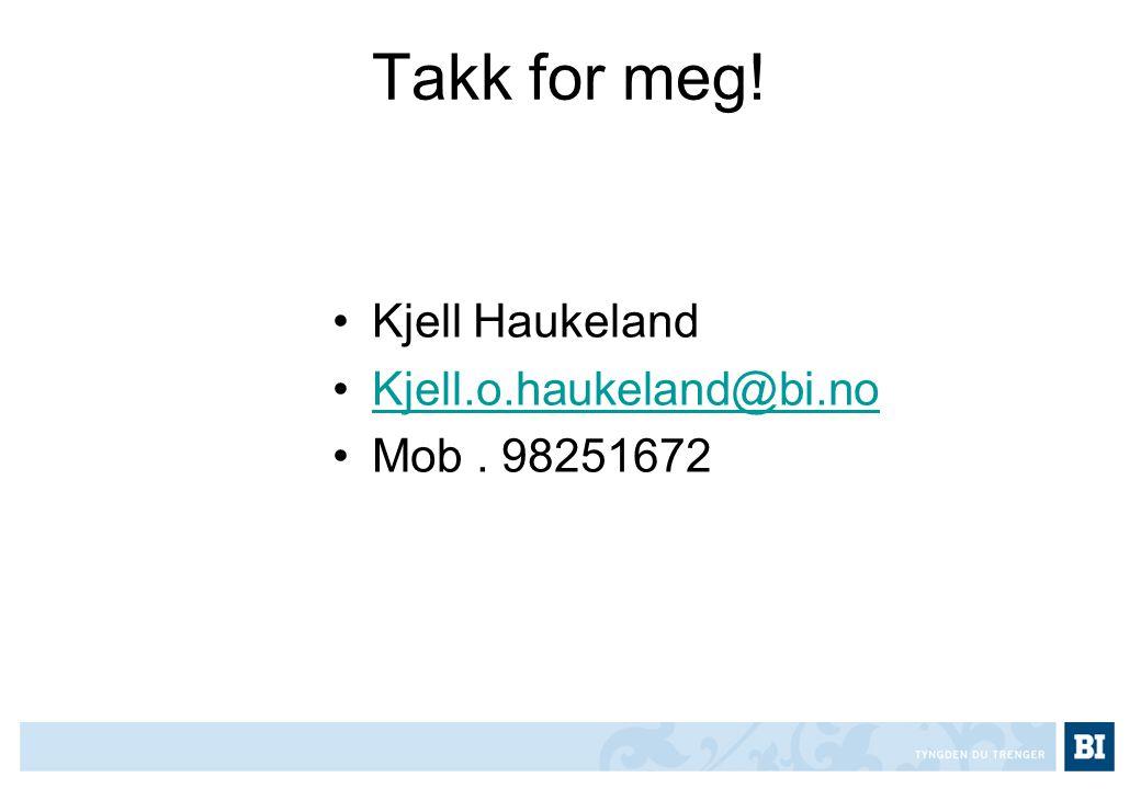Takk for meg! •Kjell Haukeland •Kjell.o.haukeland@bi.noKjell.o.haukeland@bi.no •Mob. 98251672