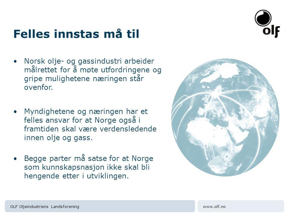 www.olf.noOLF Oljeindustriens Landsforening Felles innstas må til •Norsk olje- og gassindustri arbeider målrettet for å møte utfordringene og gripe mulighetene næringen står ovenfor.