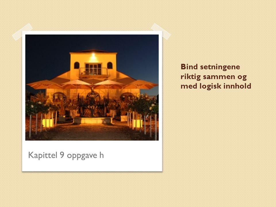 Bind setningene riktig sammen og med logisk innhold Kapittel 9 oppgave h