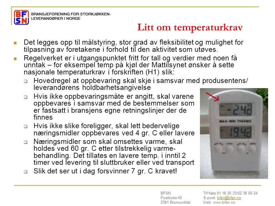 BFSN Tlf/faks 91 18 30 33/62 38 80 24 Postboks 60 E-post: bfsn@bfsn.nobfsn@bfsn.no 2381 Brumunddal Web: www.bfsn.no Litt om temperaturkrav  Det legges opp til målstyring, stor grad av fleksibilitet og mulighet for tilpasning av foretakene i forhold til den aktivitet som utøves.