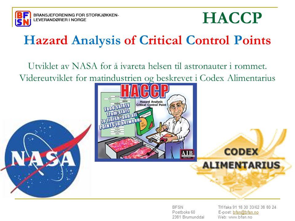 BFSN Tlf/faks 91 18 30 33/62 38 80 24 Postboks 60 E-post: bfsn@bfsn.nobfsn@bfsn.no 2381 Brumunddal Web: www.bfsn.no Hazard Analysis of Critical Control Points Utviklet av NASA for å ivareta helsen til astronauter i rommet.