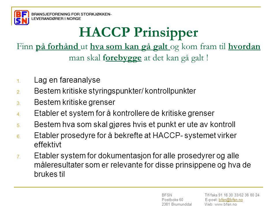BFSN Tlf/faks 91 18 30 33/62 38 80 24 Postboks 60 E-post: bfsn@bfsn.nobfsn@bfsn.no 2381 Brumunddal Web: www.bfsn.no HACCP Prinsipper Finn på forhånd u