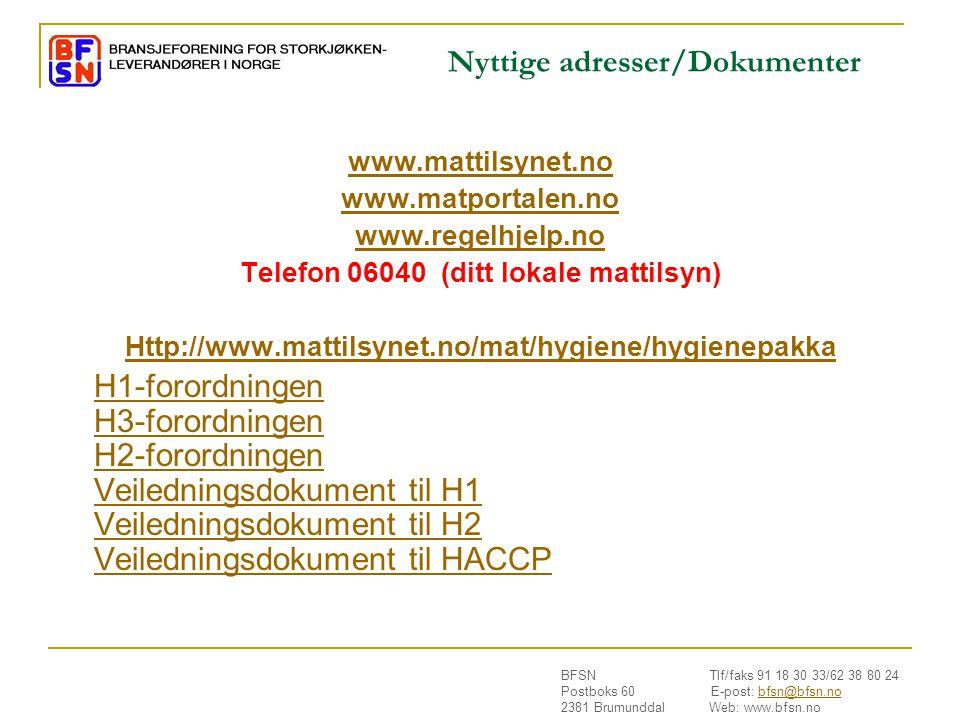 BFSN Tlf/faks 91 18 30 33/62 38 80 24 Postboks 60 E-post: bfsn@bfsn.nobfsn@bfsn.no 2381 Brumunddal Web: www.bfsn.no Nyttige adresser/Dokumenter www.mattilsynet.no www.matportalen.no www.regelhjelp.no Telefon 06040 (ditt lokale mattilsyn) Http://www.mattilsynet.no/mat/hygiene/hygienepakka H1-forordningen H3-forordningen H2-forordningen Veiledningsdokument til H1 Veiledningsdokument til H2 Veiledningsdokument til HACCP