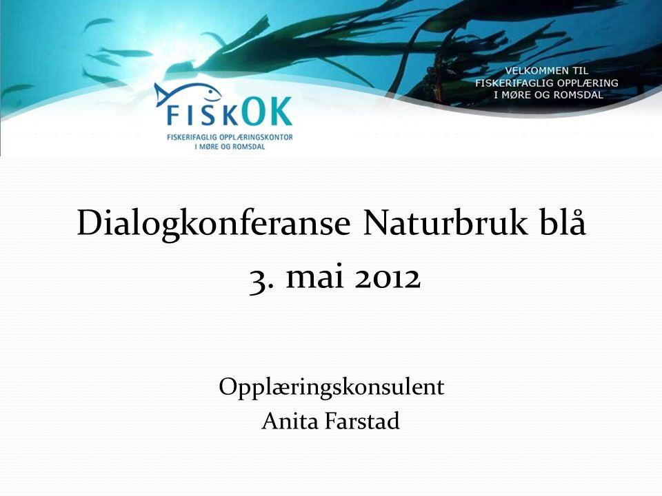 Dialogkonferanse Naturbruk blå 3. mai 2012 Opplæringskonsulent Anita Farstad