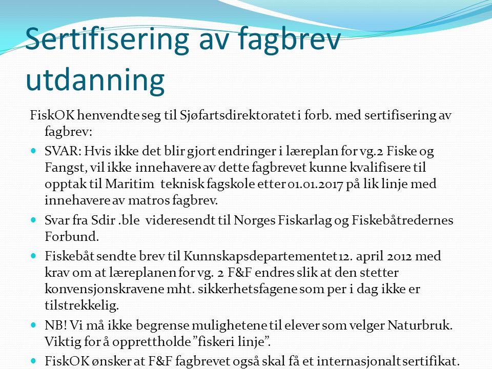 Sertifisering av fagbrev utdanning FiskOK henvendte seg til Sjøfartsdirektoratet i forb. med sertifisering av fagbrev:  SVAR: Hvis ikke det blir gjor