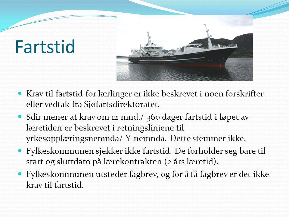 Fartstid  Krav til fartstid for lærlinger er ikke beskrevet i noen forskrifter eller vedtak fra Sjøfartsdirektoratet.  Sdir mener at krav om 12 mnd.