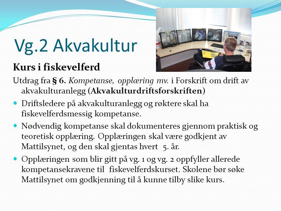 Vg.2 Akvakultur Kurs i fiskevelferd Utdrag fra § 6. Kompetanse, opplæring mv. i Forskrift om drift av akvakulturanlegg (Akvakulturdriftsforskriften) 