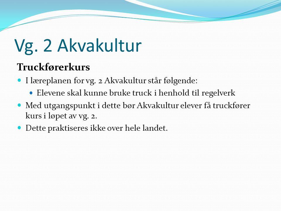 Vg. 2 Akvakultur Truckførerkurs  I læreplanen for vg. 2 Akvakultur står følgende:  Elevene skal kunne bruke truck i henhold til regelverk  Med utga