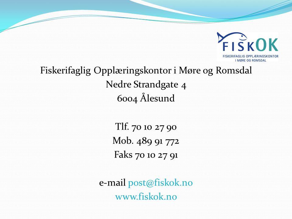 Fiskerifaglig Opplæringskontor i Møre og Romsdal Nedre Strandgate 4 6004 Ålesund Tlf. 70 10 27 90 Mob. 489 91 772 Faks 70 10 27 91 e-mail post@fiskok.