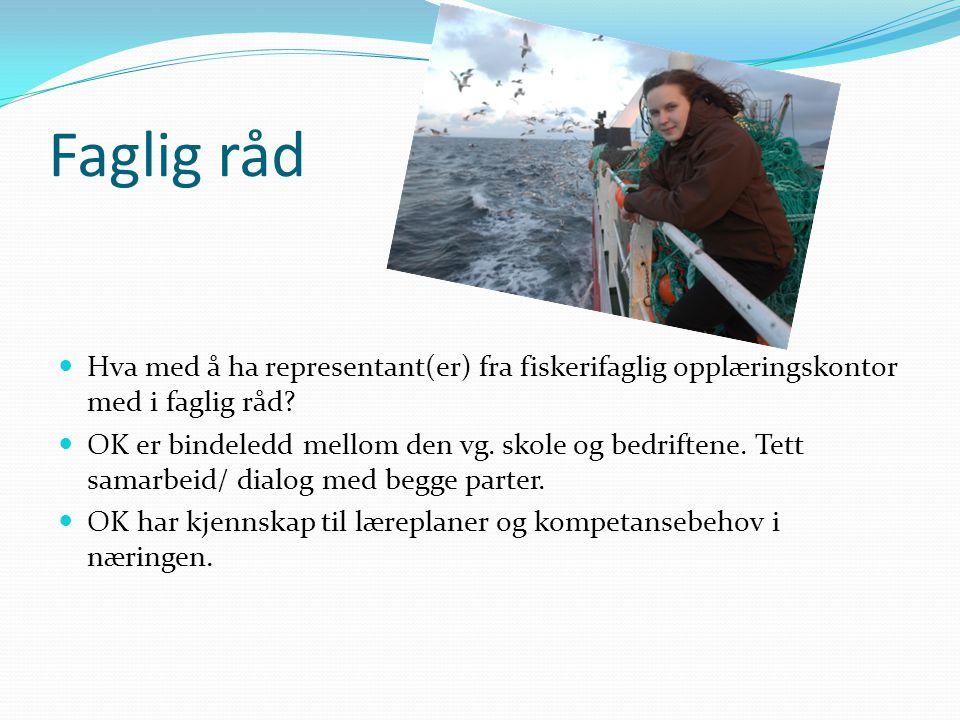 Faglig råd  Hva med å ha representant(er) fra fiskerifaglig opplæringskontor med i faglig råd?  OK er bindeledd mellom den vg. skole og bedriftene.