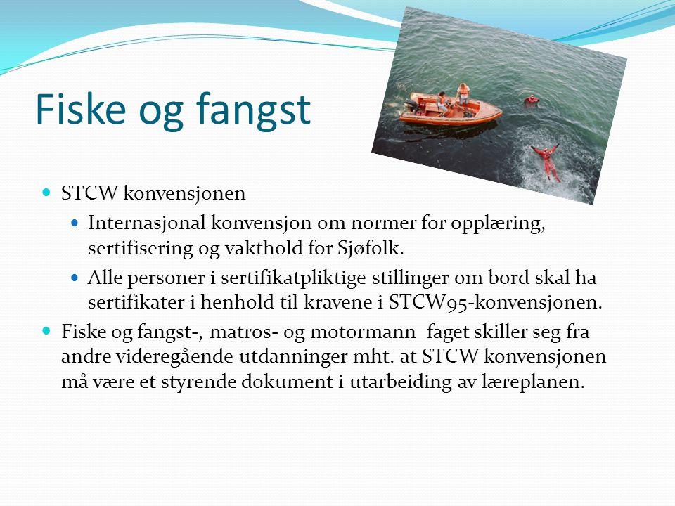 Fiske og fangst  STCW konvensjonen  Internasjonal konvensjon om normer for opplæring, sertifisering og vakthold for Sjøfolk.  Alle personer i serti