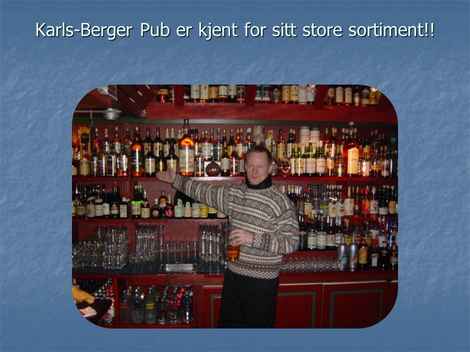 Karls-Berger Pub er kjent for sitt store sortiment!!