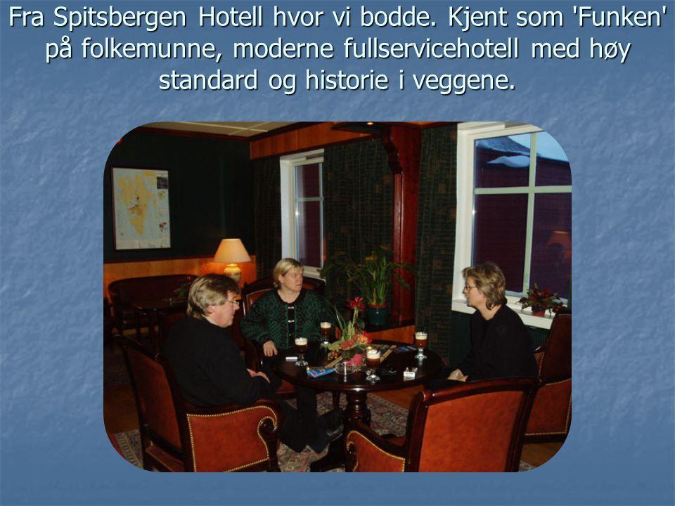 Fra Spitsbergen Hotell hvor vi bodde. Kjent som 'Funken' på folkemunne, moderne fullservicehotell med høy standard og historie i veggene.