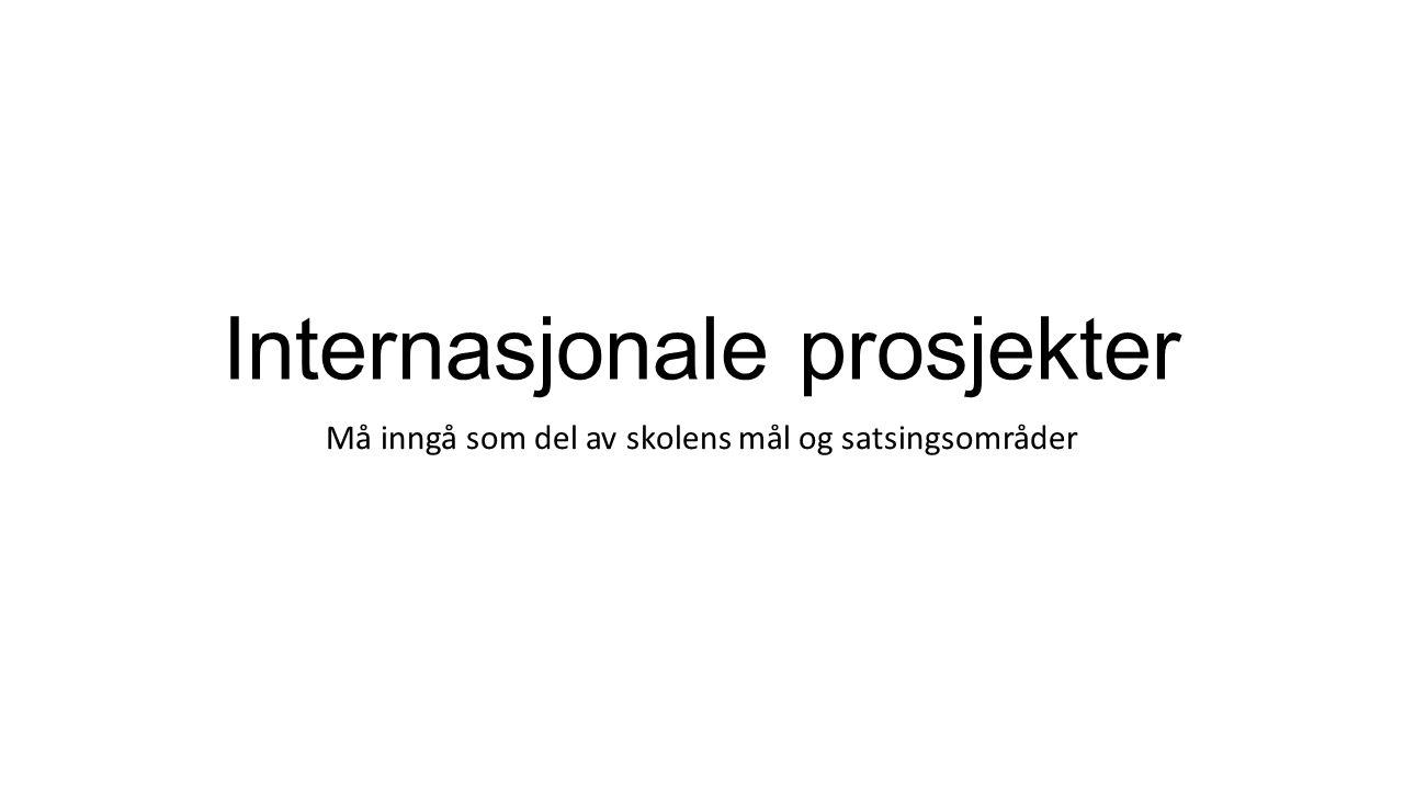 Internasjonale prosjekter Må inngå som del av skolens mål og satsingsområder