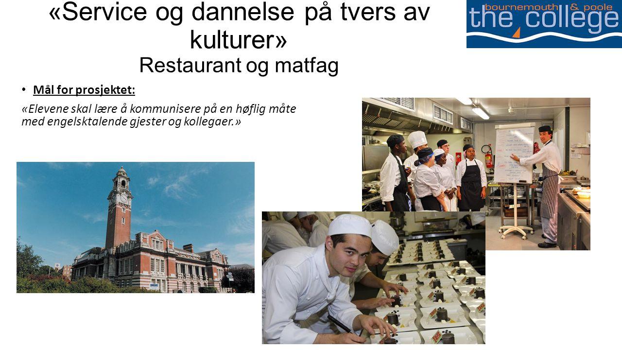 «Service og dannelse på tvers av kulturer» Restaurant og matfag • Mål for prosjektet: «Elevene skal lære å kommunisere på en høflig måte med engelsktalende gjester og kollegaer.»