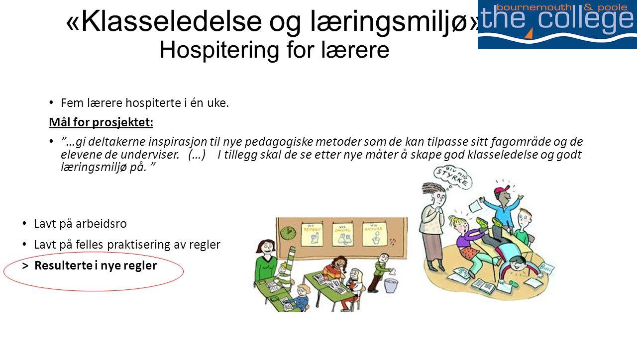 «Klasseledelse og læringsmiljø» Hospitering for lærere • Fem lærere hospiterte i én uke.