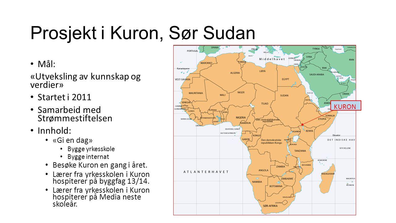 KURON Prosjekt i Kuron, Sør Sudan • Mål: «Utveksling av kunnskap og verdier» • Startet i 2011 • Samarbeid med Strømmestiftelsen • Innhold: • «Gi en dag» • Bygge yrkesskole • Bygge internat • Besøke Kuron en gang i året.