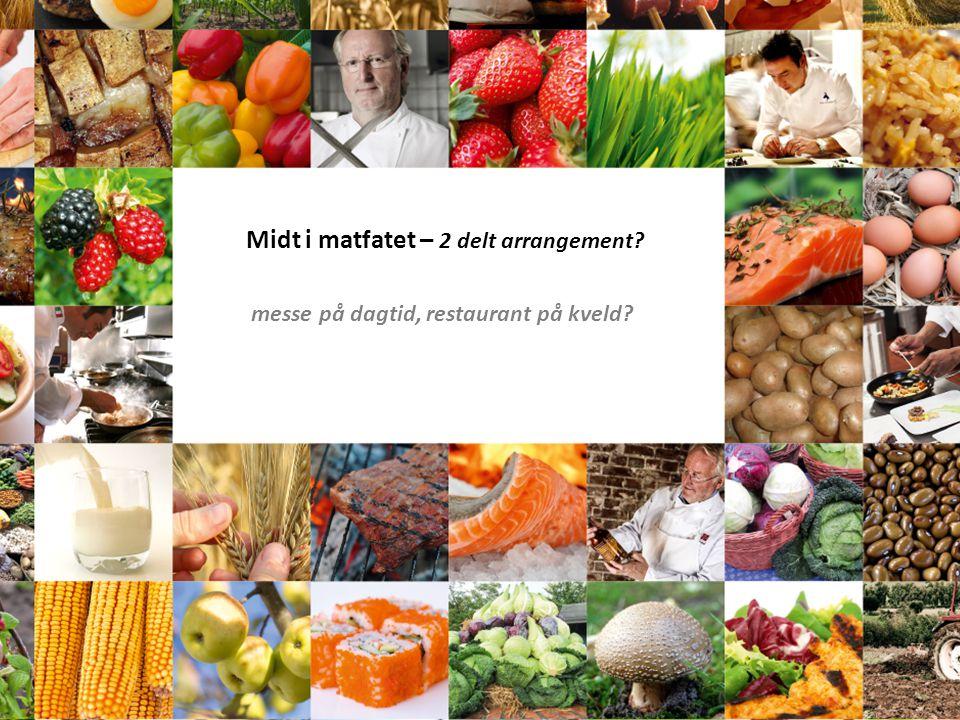 Midt i matfatet – 2 delt arrangement? messe på dagtid, restaurant på kveld?
