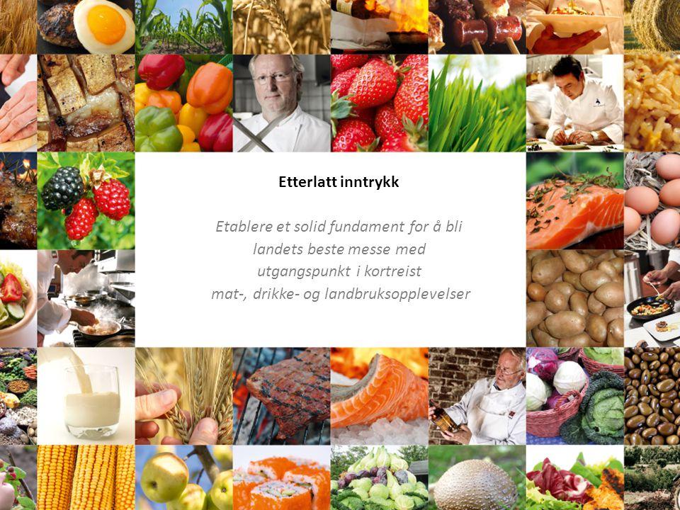 Etterlatt inntrykk Etablere et solid fundament for å bli landets beste messe med utgangspunkt i kortreist mat-, drikke- og landbruksopplevelser