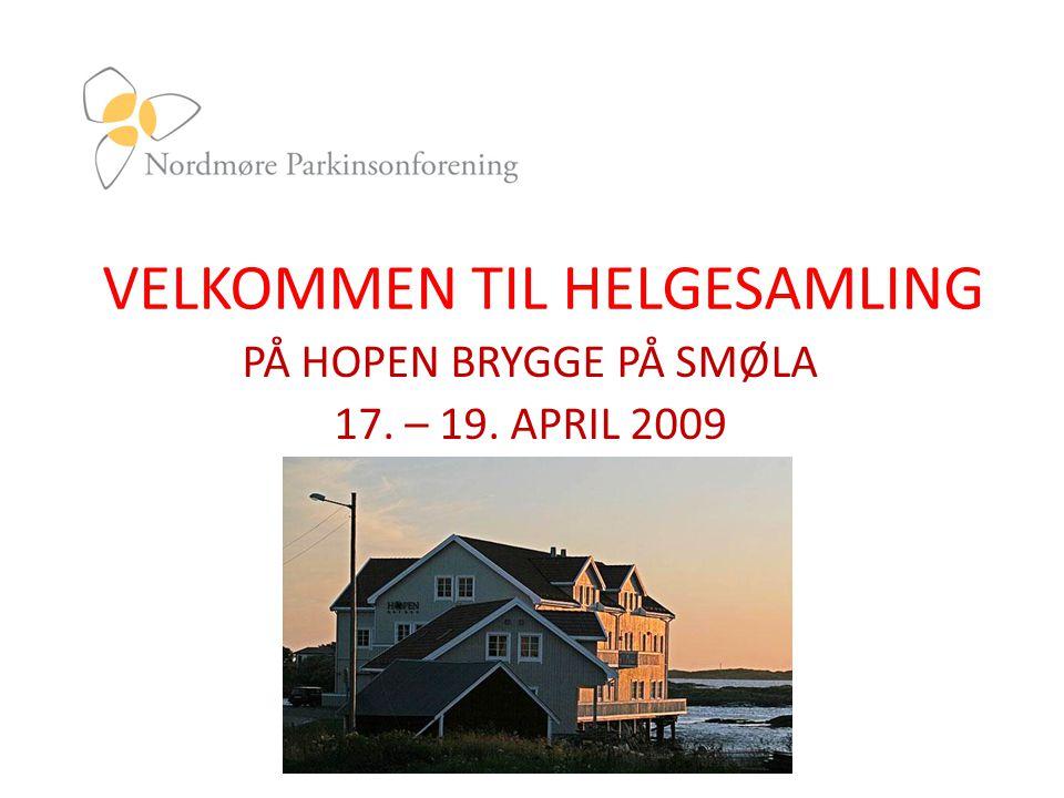 VELKOMMEN TIL HELGESAMLING PÅ HOPEN BRYGGE PÅ SMØLA 17. – 19. APRIL 2009