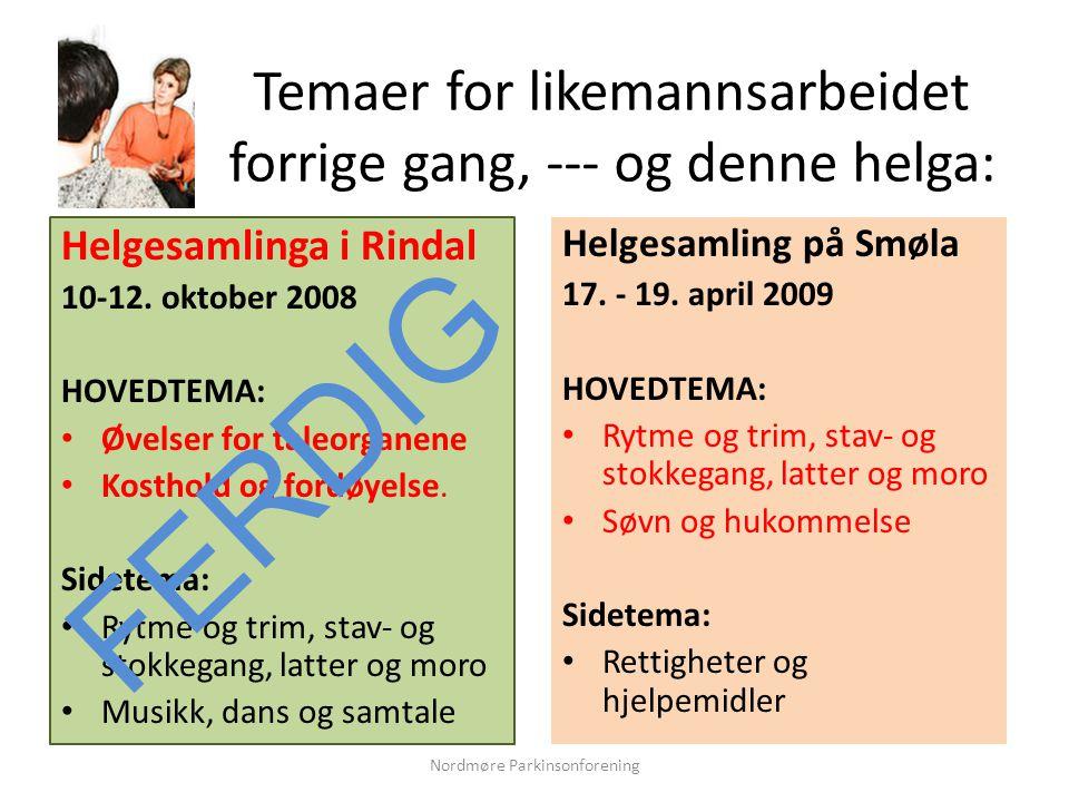 Temaer for likemannsarbeidet forrige gang, --- og denne helga: Helgesamlinga i Rindal 10-12. oktober 2008 HOVEDTEMA: • Øvelser for taleorganene • Kost