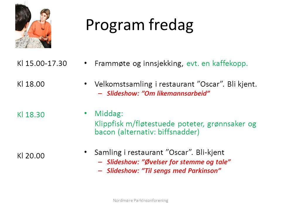 """Program fredag Kl 15.00-17.30 Kl 18.00 Kl 18.30 Kl 20.00 • Frammøte og innsjekking, evt. en kaffekopp. • Velkomstsamling i restaurant """"Oscar"""". Bli kje"""