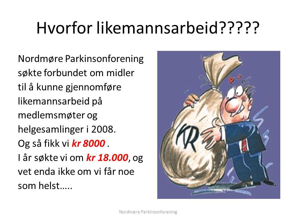 Hvorfor likemannsarbeid????? Nordmøre Parkinsonforening søkte forbundet om midler til å kunne gjennomføre likemannsarbeid på medlemsmøter og helgesaml